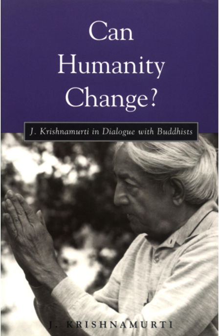 Jiddu Krishnamurti CAN HUMANITY CHANGE