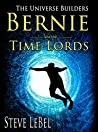 The Universe Builders: Bernie and the Time Lords: humorous epic fantasy / science fiction adventure