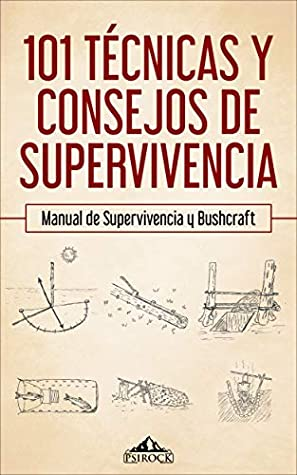 101 técnicas y consejos de supervivencia: Manual de supervivencia, acampada y bushcraft