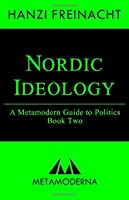 Nordic Ideology: A Metamodern Guide to Politics, Book Two (Metamodern Guides)