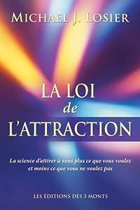 La loi de l'attraction : La science d'attirer à vous plus ce que vous voulez et moins ce que vous ne voulez pas