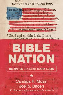 Bible Nation: The United States of Hobby Lobby by Candida R