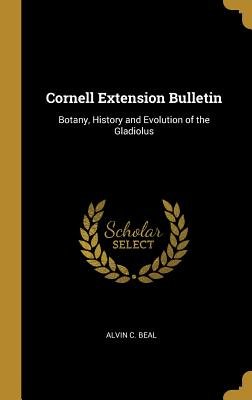 Cornell Extension Bulletin: Botany, History and Evolution of the Gladiolus
