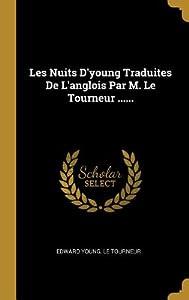 Les Nuits d'Young Traduites de l'Anglois Par M. Le Tourneur ......