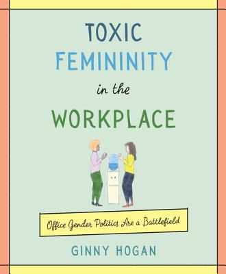 Toxic Femininity in the Workplace  O