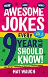 More Awesome Jokes Every 9 Year Old Should Know!: Fully charged with oodles of fresh and fabulous funnies! (Awesome Jokes for Kids)