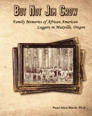 But Not Jim Crow: Family Memories of African American Loggers of Maxville, Oregon