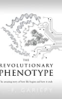 The Revolutionary Phenotype: The amazing story of how life begins and how it ends