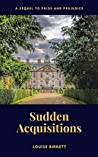 Sudden Acquisitions: A sequel to Pride and Prejudice