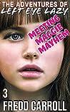 THE ADVENTURES OF LEFT EYE LAZY: MEETING MAGGIE MAYHEM