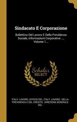 Sindacato E Corporazione: Bollettino del Lavoro E Della Previdenza Sociale, Informazioni Corporative ..., Volume 1...