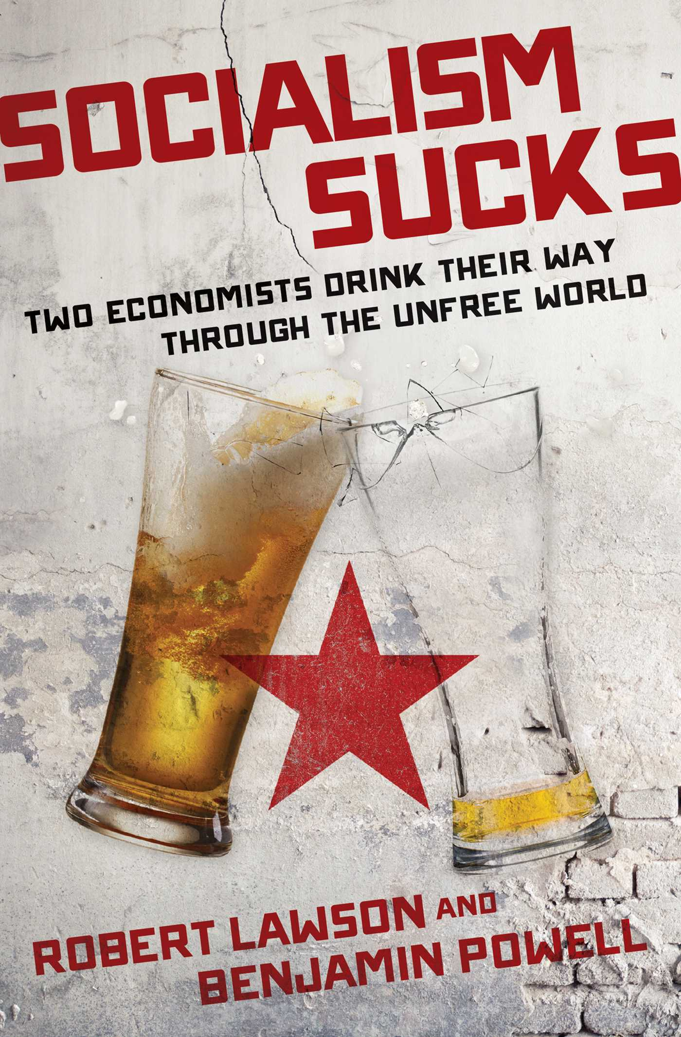 Two Economists Drink Their Way Through the Unfree World  -  Robert A. Lawson, Benjamin Powell