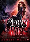 A Legacy Witch (Spellcasters Spy Academy #1)