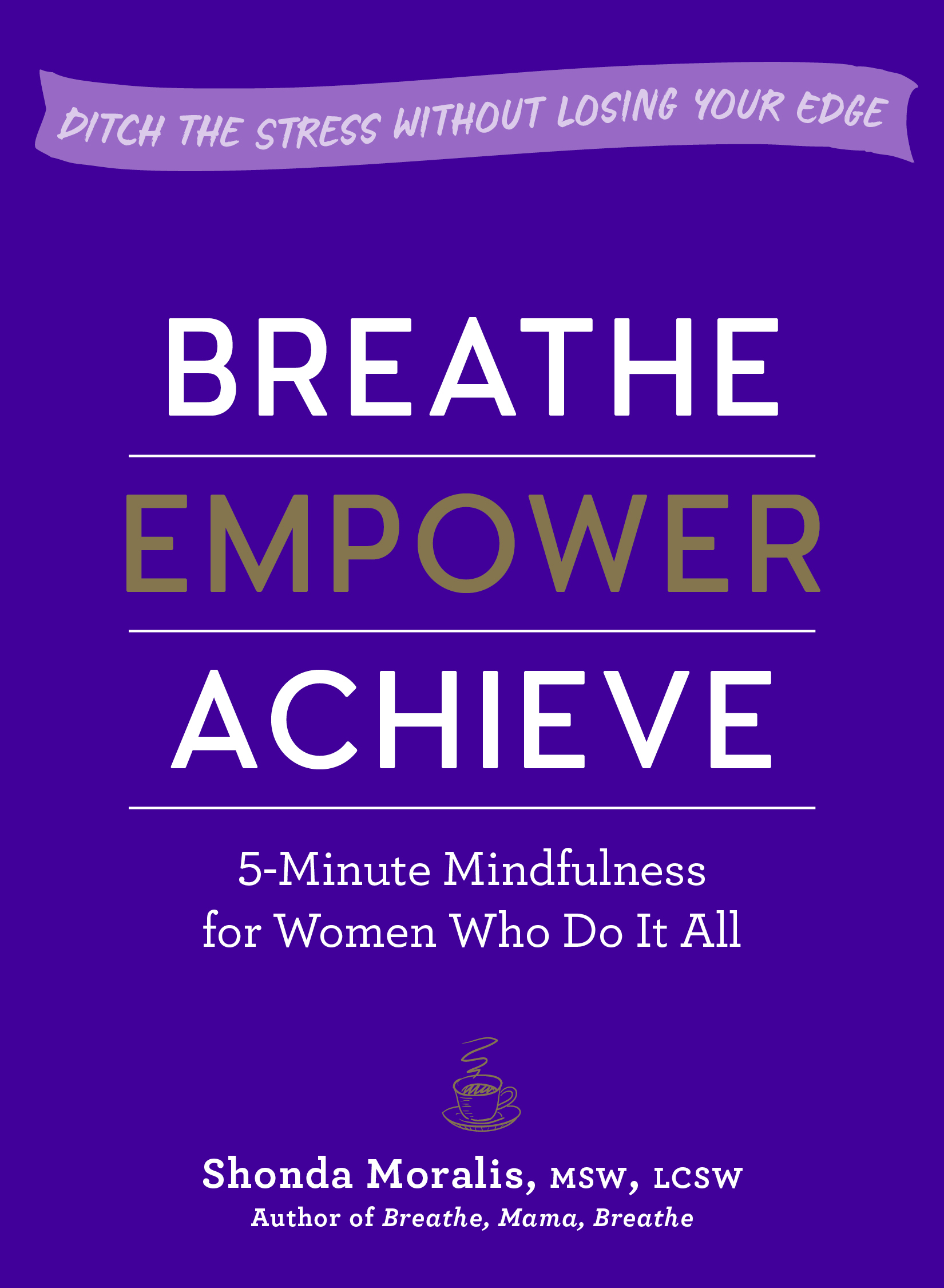 Breathe, Empower, Achieve: 5-Minute Mindfulness for Busy Women—Reset, Refocus, and Find Your Work–Life Balance