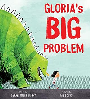 Gloria's Big Problem by Sarah Stiles Bright