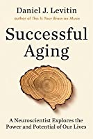 Successful Aging: Getting the Most Out of the Rest of Your Life