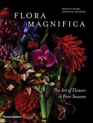 Flora Magnifica: The Art of Flowers in Four Seasons Makoto Azuma