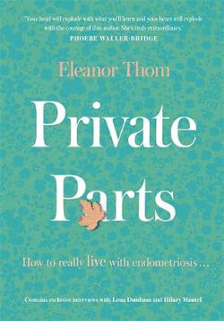 Private Parts; How To Really Live With Endometriosis