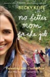 No Better Mom for the Job: Parenting with Confidence (Even When You Don't Feel Cut Out for It)