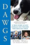 DAWGS: A True Story of Lost Animals and the Kids Who Rescued Them
