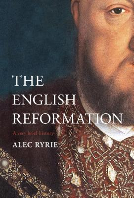 The Reformation in England: A Very Brief History