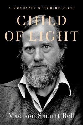 Child of Light: A Biography of Robert Stone