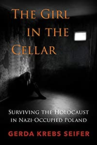 The Girl in the Cellar: Surviving the Holocaust in Nazi-Occupied Poland