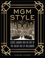 MGM Style: Cedric Gibbons and the Art of the Golden Age of Hollywood