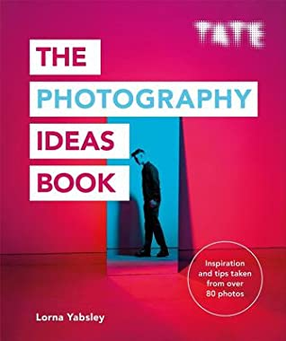 The Photography Ideas Book: Inspiration and tips taken from over 80 photos