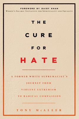 The Cure for Hate: A Former White Supremacist's Journey from Violent Extremism to Radical Compassion