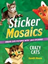 Sticker Mosaics: Crazy Cats: Create Cute Pictures with 1,842 Stickers!