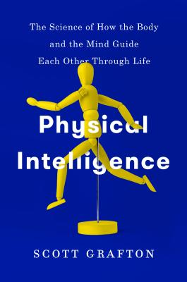 Physical Intelligence: How the Brain Guides the Body Through the Physical World
