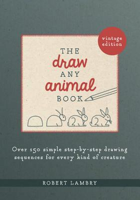The Draw Any Animal Book: Over 150 Simple Step-by-Step Drawing Sequences for Every Kind of Creature