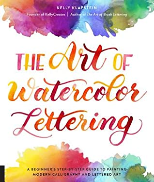 The Art of Watercolor Lettering by Kelly Klapstein