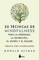 50 Tecnicas de Mindfullness Para La Ansiedad, La Depresion, El Estres Y El Dolor
