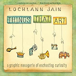 Things That Art: A Graphic Menagerie of Enchanting Curiosity