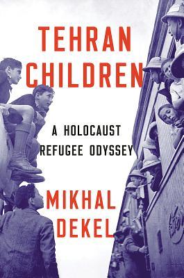 Tehran Children: A Holocaust Refugee Odyssey