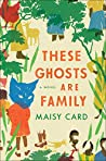 Book cover for These Ghosts are Family