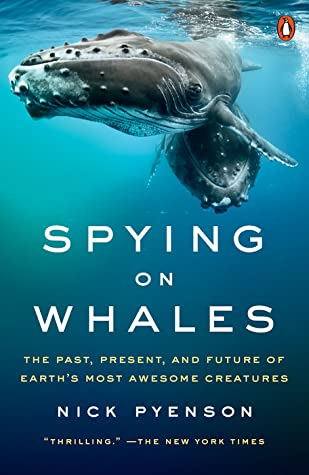 Spying on Whales: The Past, Present, and Future of Earth's Most Awesome Creatures by Nick Pyenson