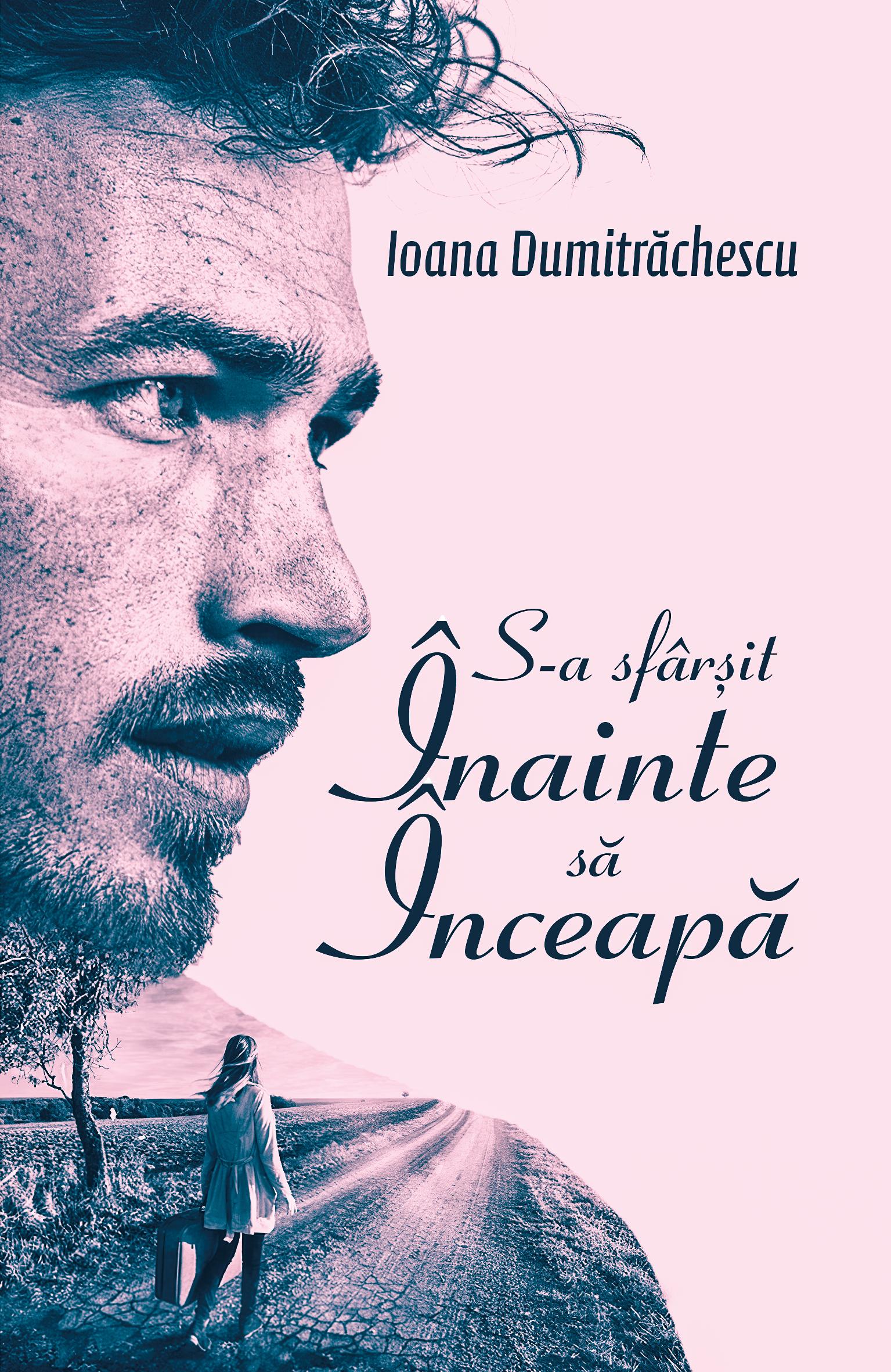 S-a sfârșit înainte să înceapă by Ioana Dumitrachescu