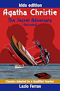 The Secret Adversary (Illustrated) Adapted for kids aged 9-11 Grades 4-7, Key Stages 2 and 3 UK-English Edition by Lazlo Ferran (Classics Adapted by a Qualified Teacher Book 5)