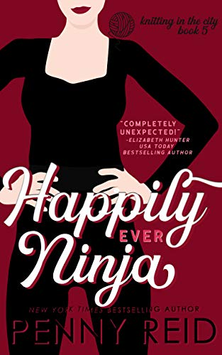 Happily Ever Ninja (Knitting in the City, #5) by Penny Reid