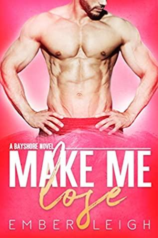 Make Me Lose (Bayshore #1)