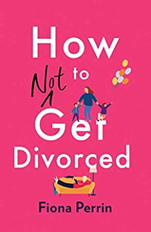 How Not to Get Divorced: A warm and funny tale of life and love for modern women everywhere