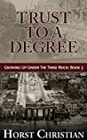 Trust To A Degree: Growing Up Under the Third Reich: Book 3