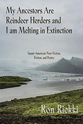 My Ancestors Are Reindeer Herders and I Am Melting In Extinction: Saami-American Non-Fiction, Fiction, and Poetry