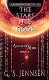 The Stars Like Gods (Asterion Noir #3; Amaranthe #13)