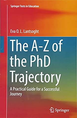 The A-Z of the PhD Trajectory: A Practical Guide for a Successful Journey (Springer Texts in Education)