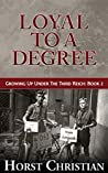 Loyal To A Degree: Growing Up Under the Third Reich: Book 2