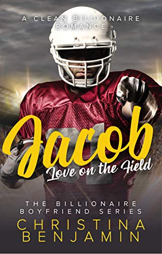 Christina Benjamin - (Billionaire's Boyfriend 5) Jacob; Love on the Field
